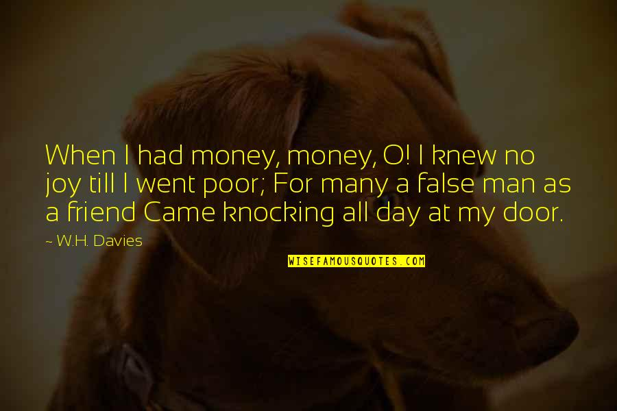 As A Friend Quotes By W.H. Davies: When I had money, money, O! I knew