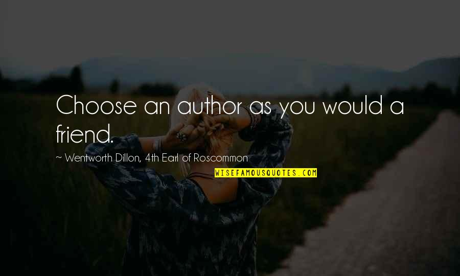 As A Friend Quotes By Wentworth Dillon, 4th Earl Of Roscommon: Choose an author as you would a friend.
