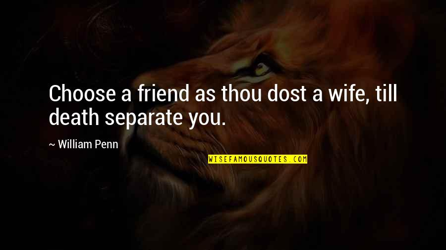 As A Friend Quotes By William Penn: Choose a friend as thou dost a wife,
