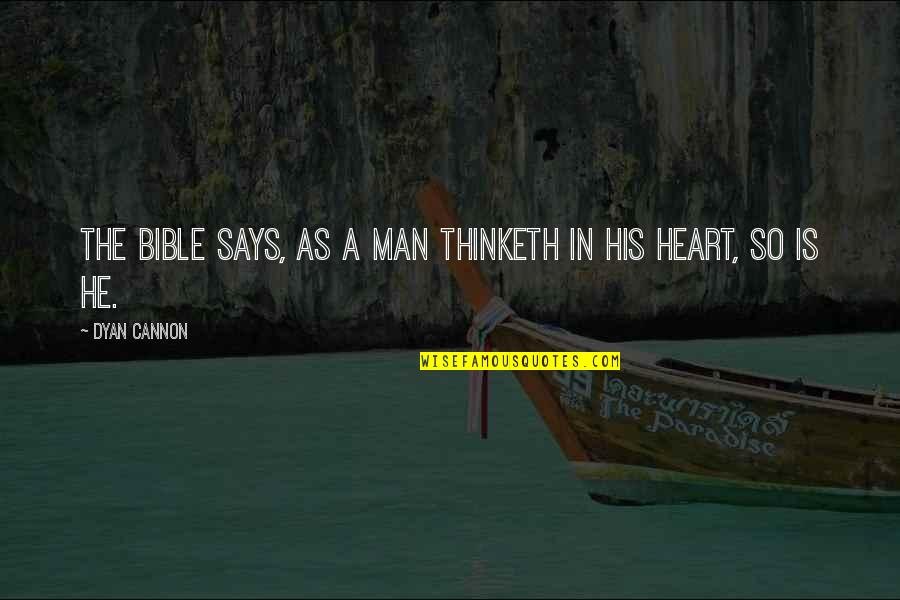 As A Man Thinketh Bible Quotes By Dyan Cannon: The Bible says, as a man thinketh in