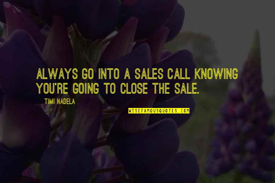 As A Man Thinketh Bible Quotes By Timi Nadela: Always go into a sales call knowing you're