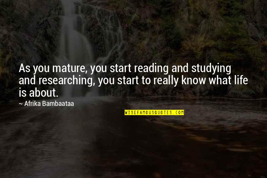 As You Mature Quotes By Afrika Bambaataa: As you mature, you start reading and studying