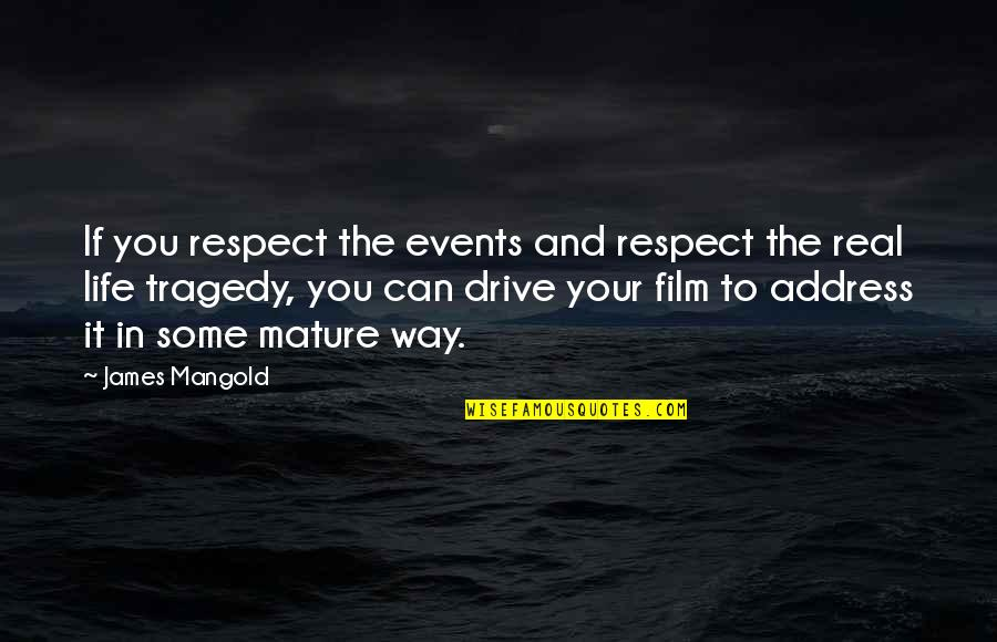 As You Mature Quotes By James Mangold: If you respect the events and respect the