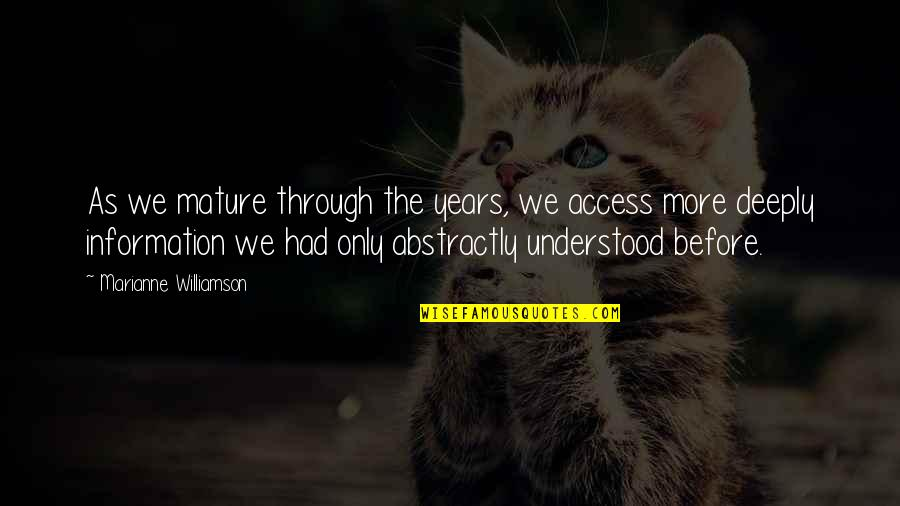 As You Mature Quotes By Marianne Williamson: As we mature through the years, we access