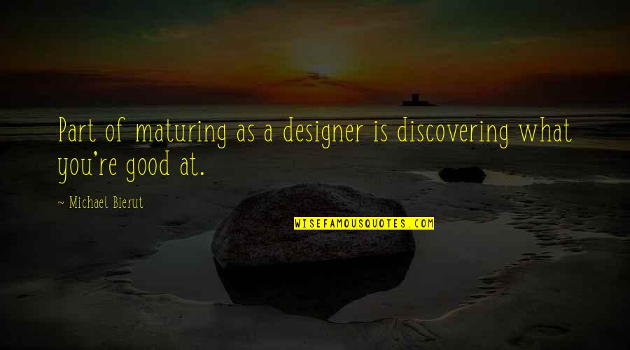 As You Mature Quotes By Michael Bierut: Part of maturing as a designer is discovering