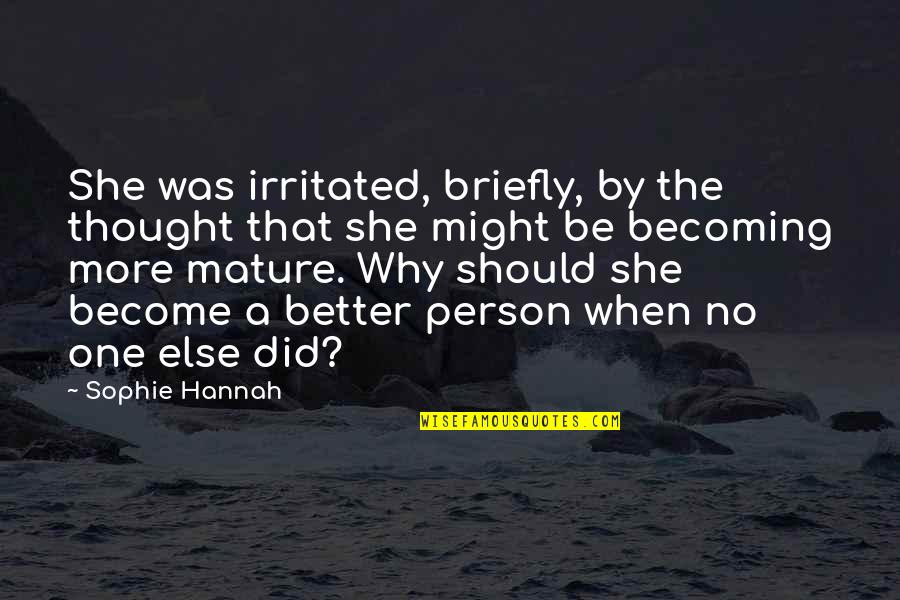 As You Mature Quotes By Sophie Hannah: She was irritated, briefly, by the thought that