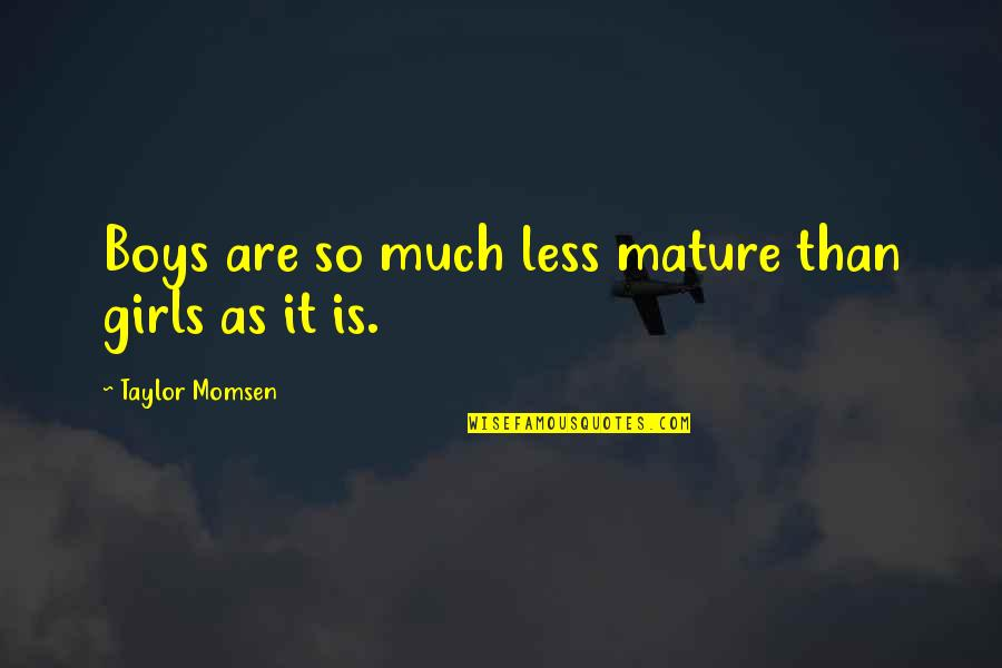 As You Mature Quotes By Taylor Momsen: Boys are so much less mature than girls
