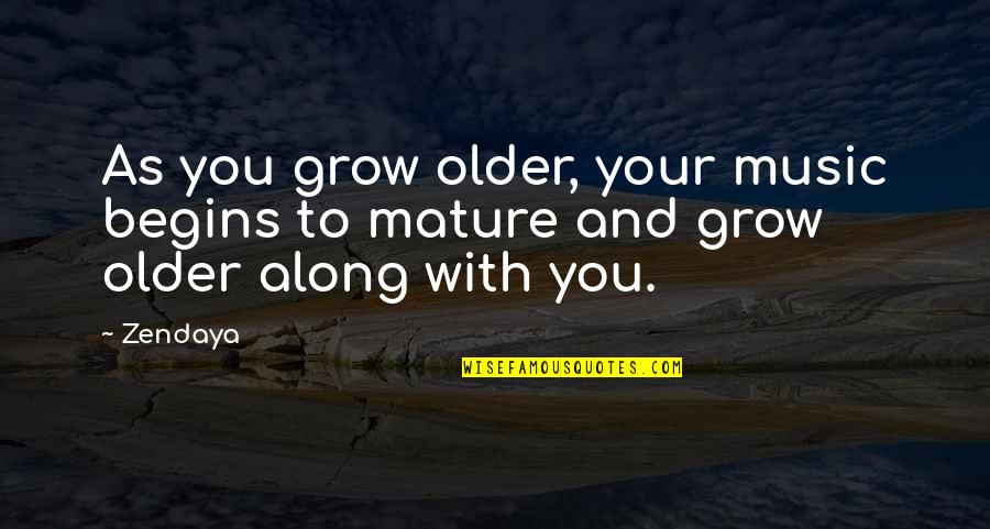As You Mature Quotes By Zendaya: As you grow older, your music begins to