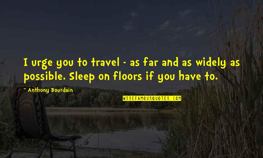 As You Sleep Quotes By Anthony Bourdain: I urge you to travel - as far