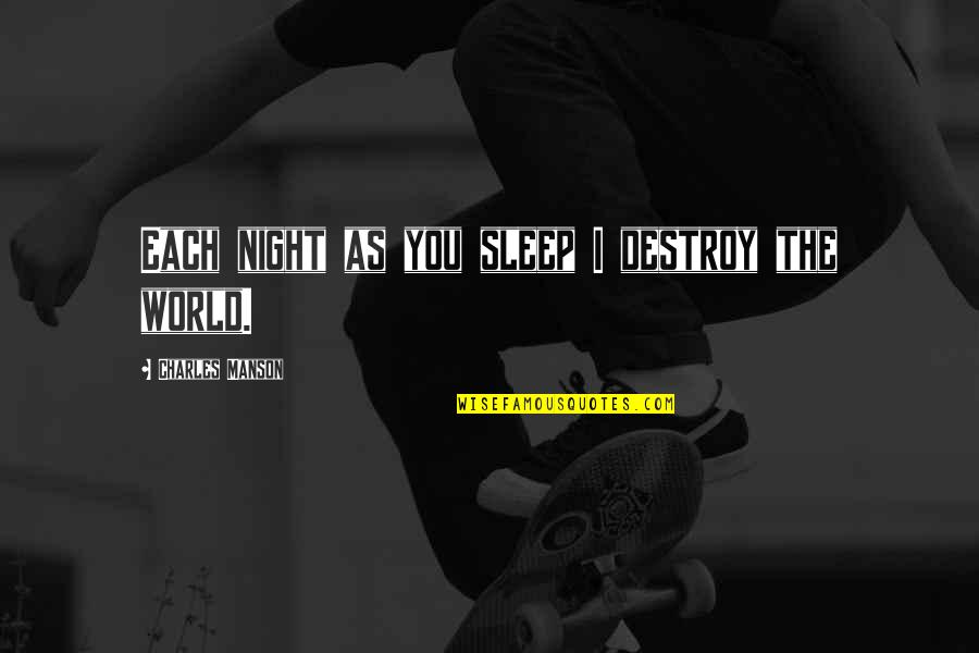 As You Sleep Quotes By Charles Manson: Each night as you sleep I destroy the