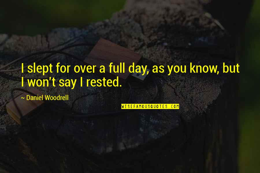 As You Sleep Quotes By Daniel Woodrell: I slept for over a full day, as