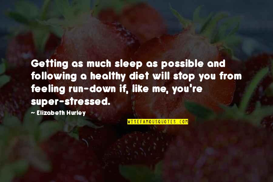 As You Sleep Quotes By Elizabeth Hurley: Getting as much sleep as possible and following
