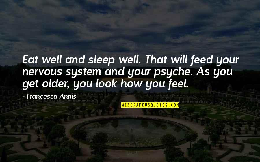 As You Sleep Quotes By Francesca Annis: Eat well and sleep well. That will feed