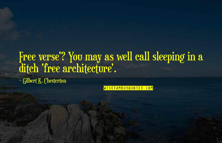 As You Sleep Quotes By Gilbert K. Chesterton: Free verse'? You may as well call sleeping