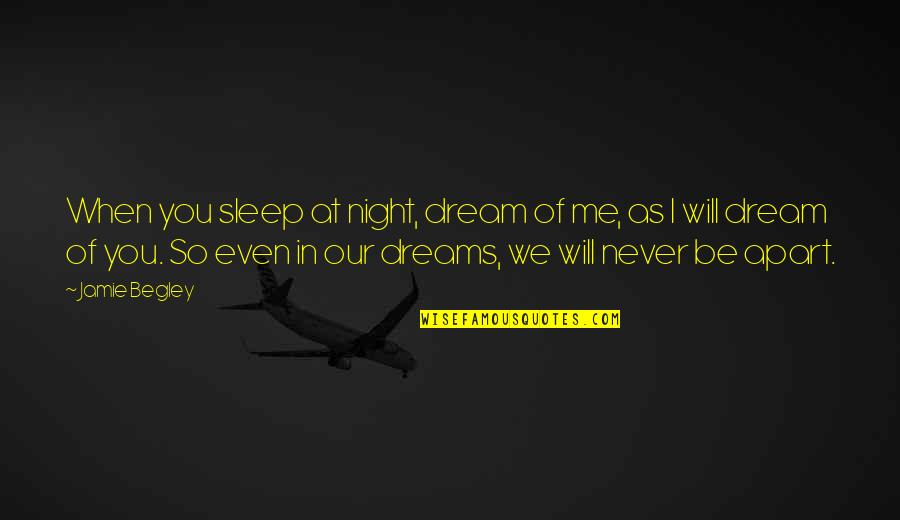 As You Sleep Quotes By Jamie Begley: When you sleep at night, dream of me,