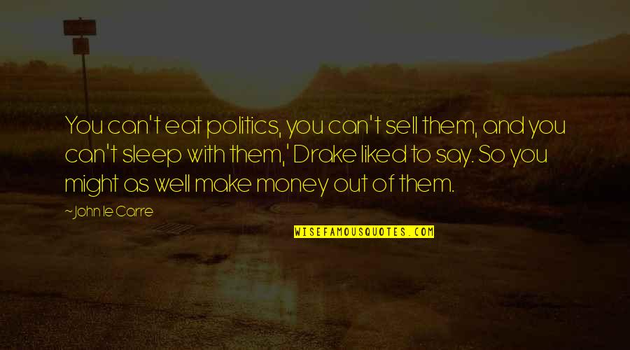 As You Sleep Quotes By John Le Carre: You can't eat politics, you can't sell them,