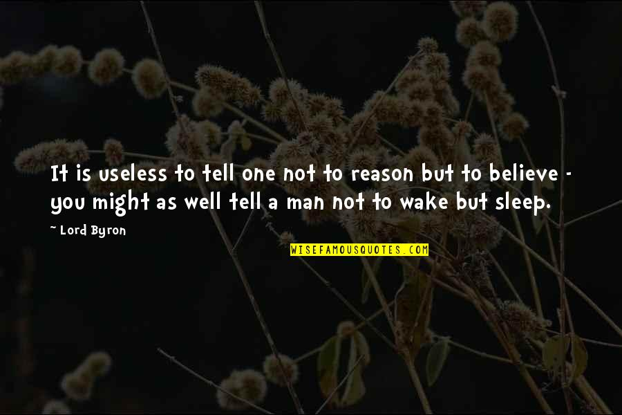 As You Sleep Quotes By Lord Byron: It is useless to tell one not to