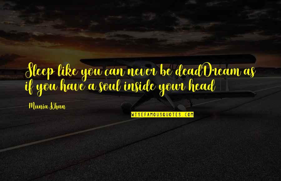 As You Sleep Quotes By Munia Khan: Sleep like you can never be deadDream as