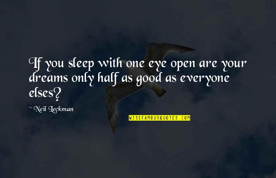 As You Sleep Quotes By Neil Leckman: If you sleep with one eye open are