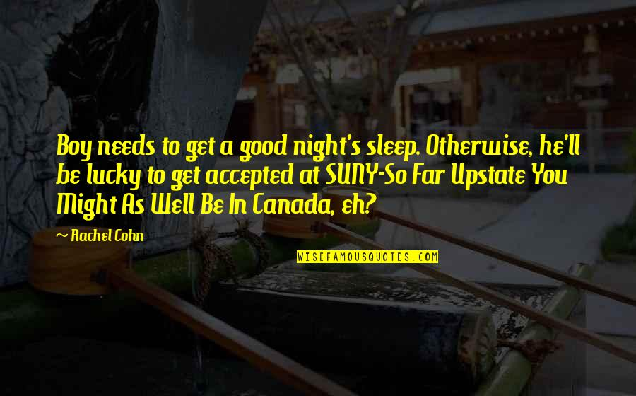 As You Sleep Quotes By Rachel Cohn: Boy needs to get a good night's sleep.