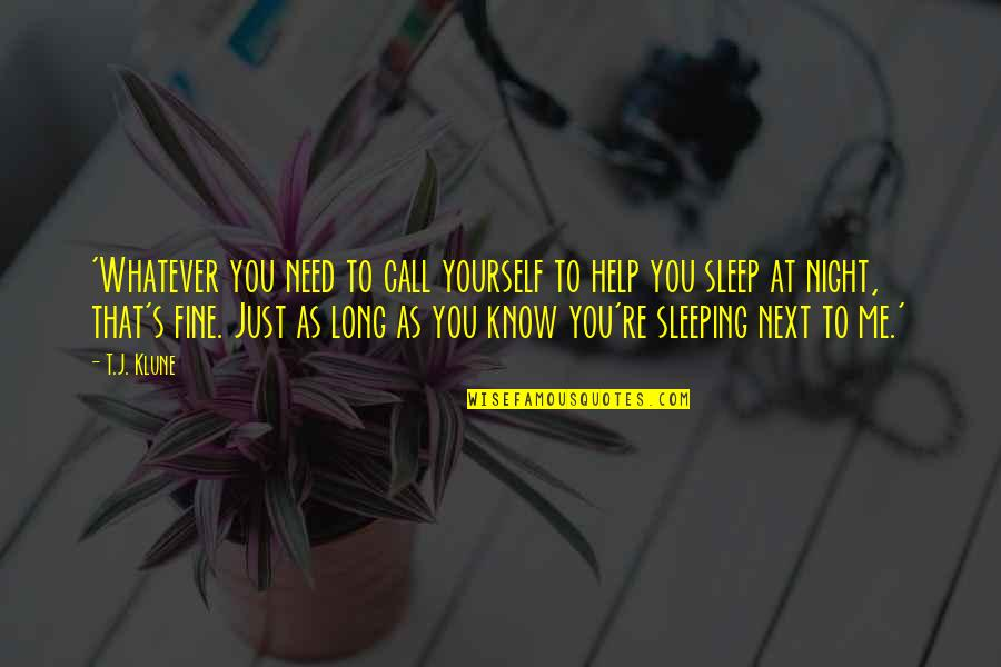 As You Sleep Quotes By T.J. Klune: 'Whatever you need to call yourself to help