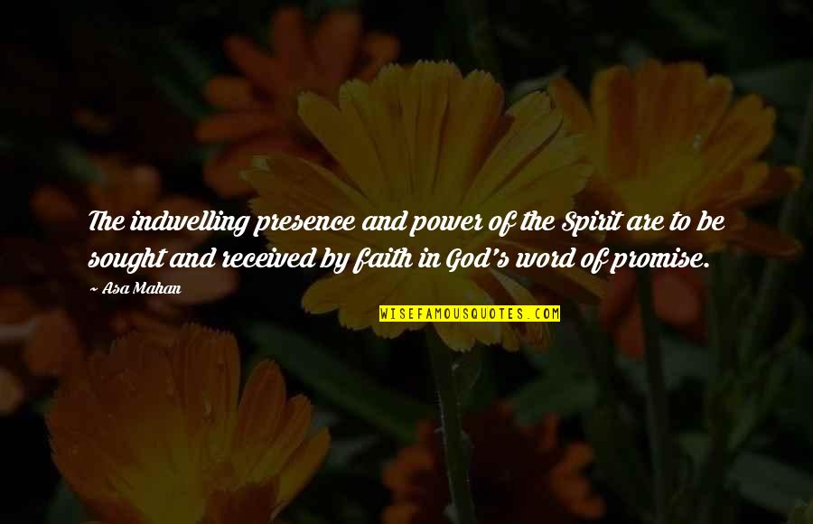 Asa Mahan Quotes By Asa Mahan: The indwelling presence and power of the Spirit