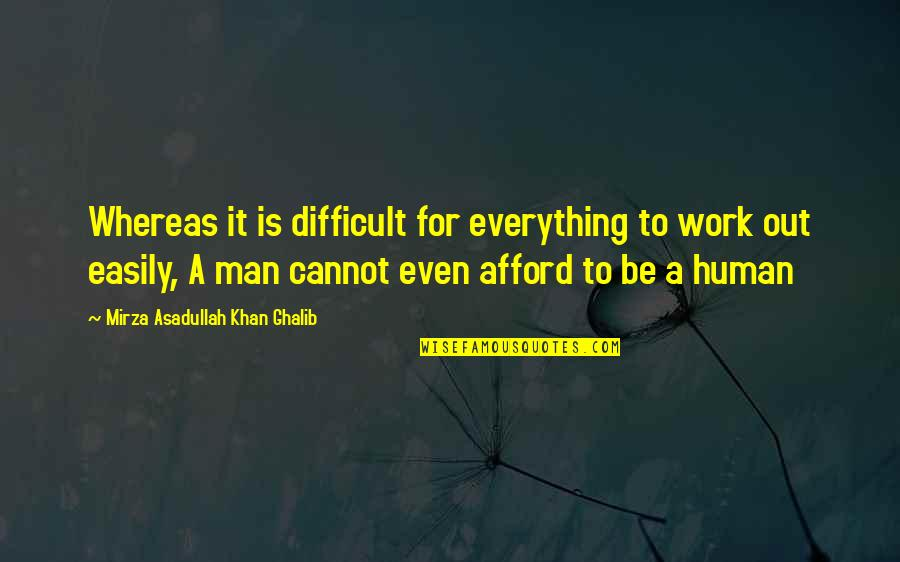 Asadullah Quotes By Mirza Asadullah Khan Ghalib: Whereas it is difficult for everything to work