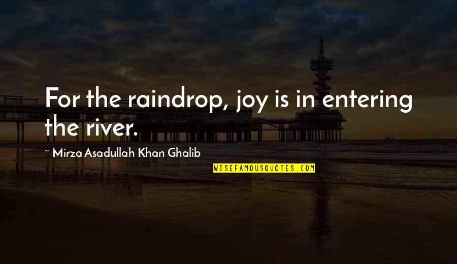 Asadullah Quotes By Mirza Asadullah Khan Ghalib: For the raindrop, joy is in entering the