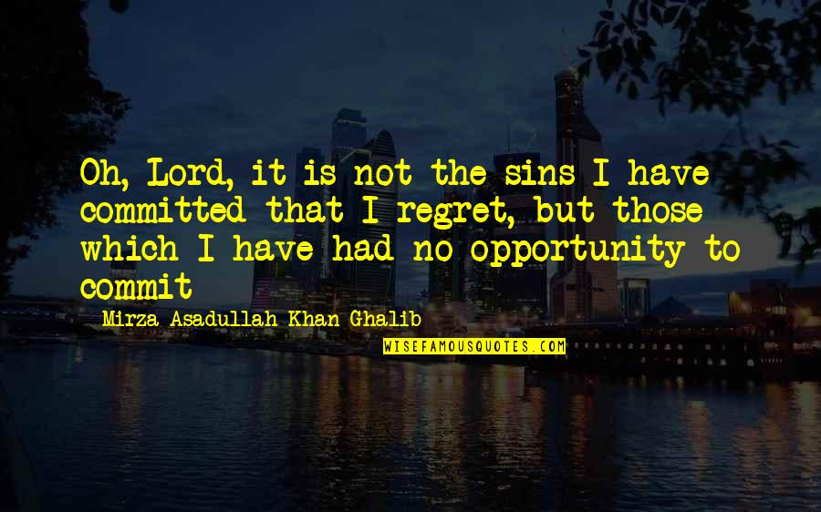 Asadullah Quotes By Mirza Asadullah Khan Ghalib: Oh, Lord, it is not the sins I
