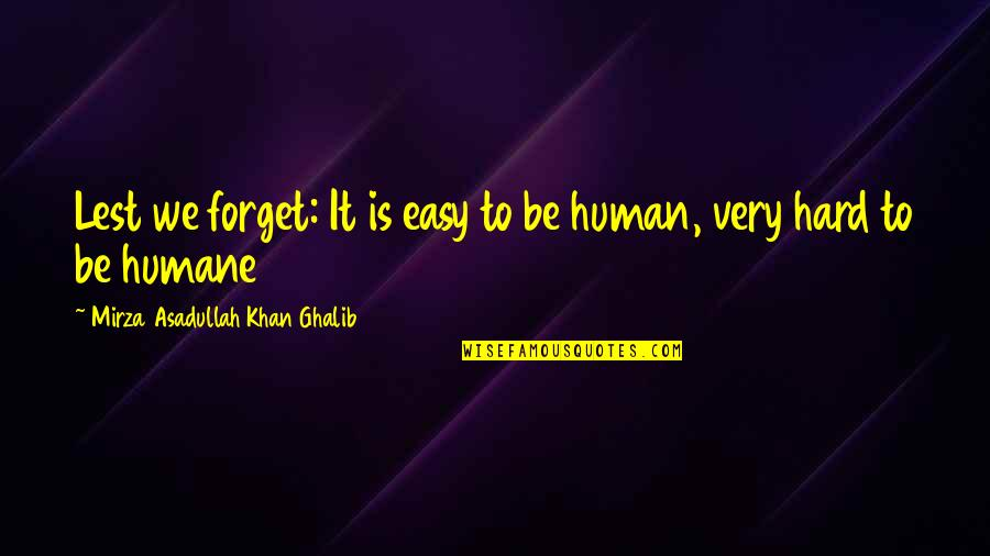 Asadullah Quotes By Mirza Asadullah Khan Ghalib: Lest we forget: It is easy to be