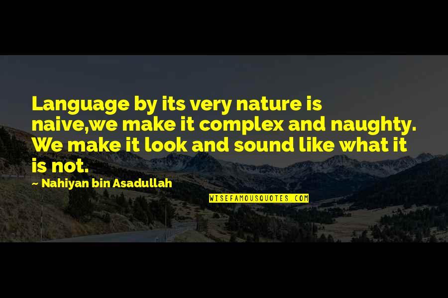 Asadullah Quotes By Nahiyan Bin Asadullah: Language by its very nature is naive,we make