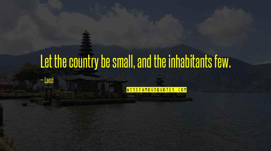 Asahi Quotes By Laozi: Let the country be small, and the inhabitants