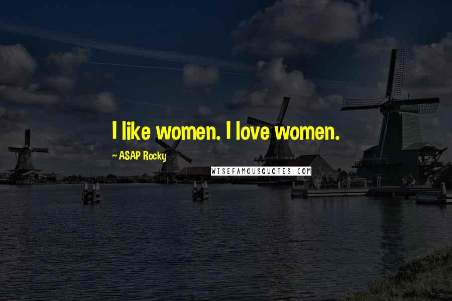 ASAP Rocky quotes: I like women. I love women.