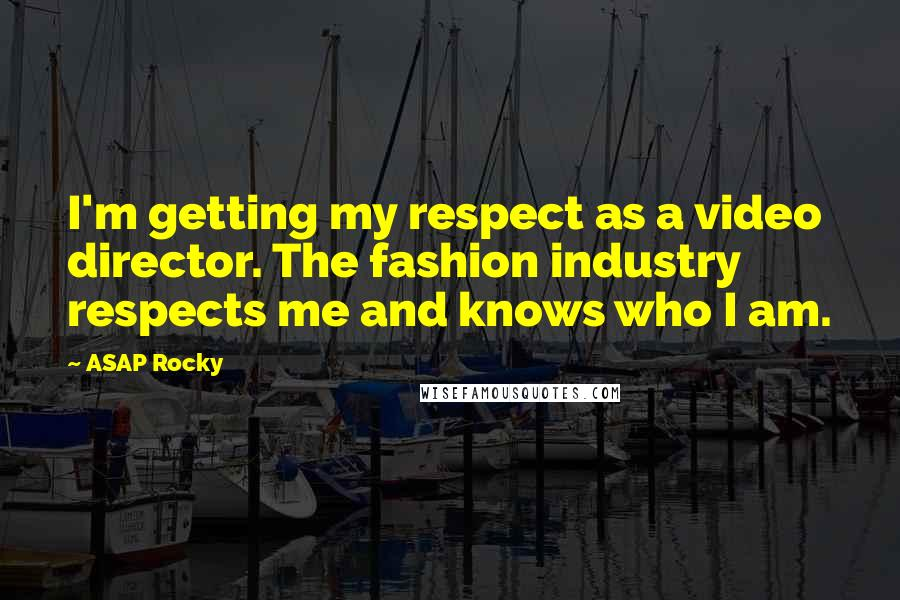 ASAP Rocky quotes: I'm getting my respect as a video director. The fashion industry respects me and knows who I am.