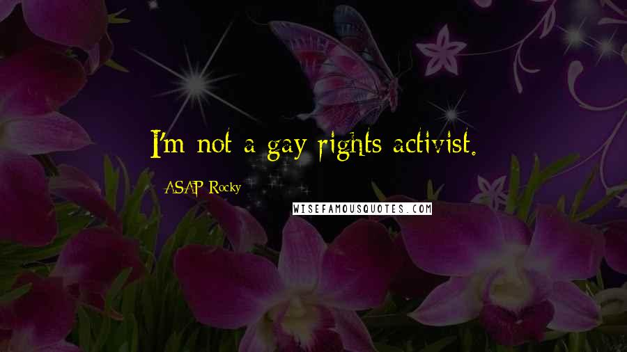 ASAP Rocky quotes: I'm not a gay rights activist.