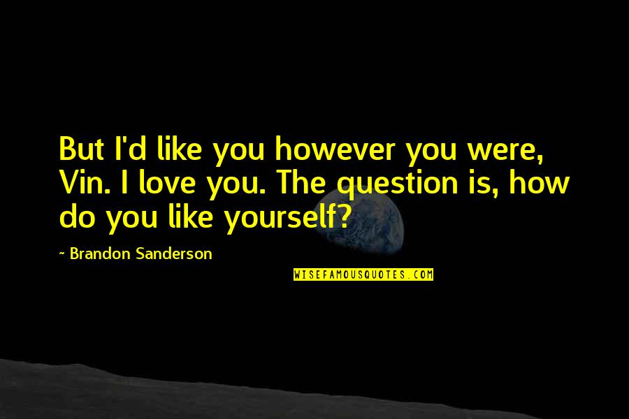 Ascension Love Quotes By Brandon Sanderson: But I'd like you however you were, Vin.