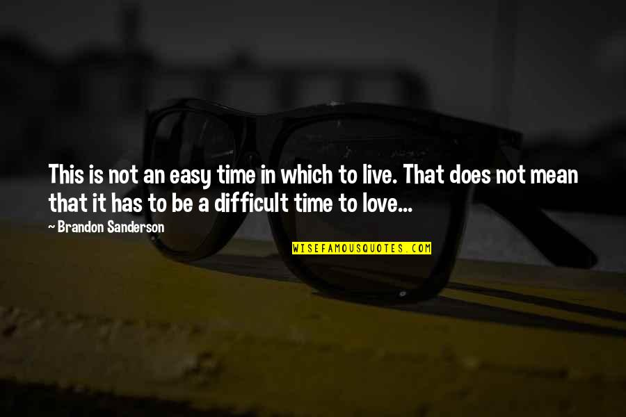 Ascension Love Quotes By Brandon Sanderson: This is not an easy time in which