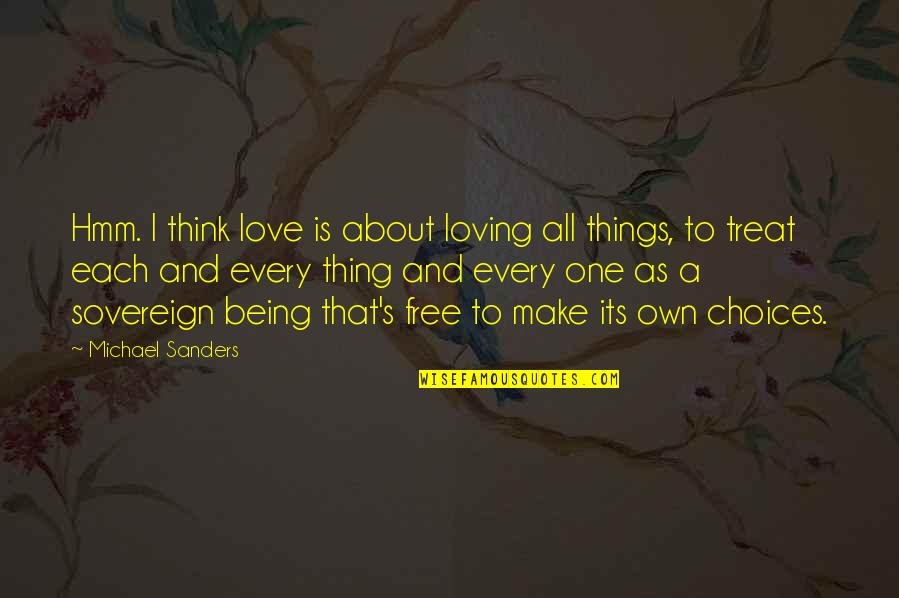 Ascension Love Quotes By Michael Sanders: Hmm. I think love is about loving all