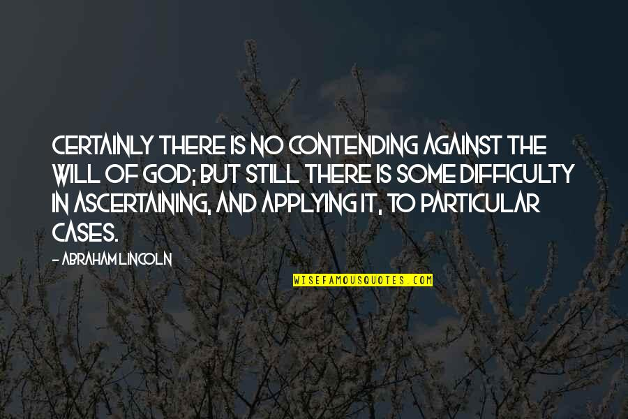 Ascertaining Quotes By Abraham Lincoln: Certainly there is no contending against the Will