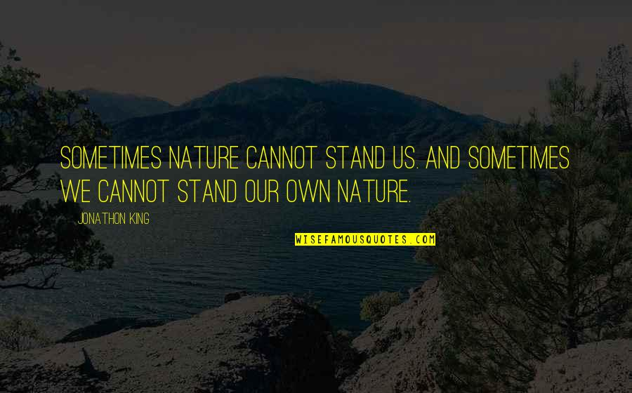 Ascholastic Quotes By Jonathon King: Sometimes nature cannot stand us. And Sometimes we