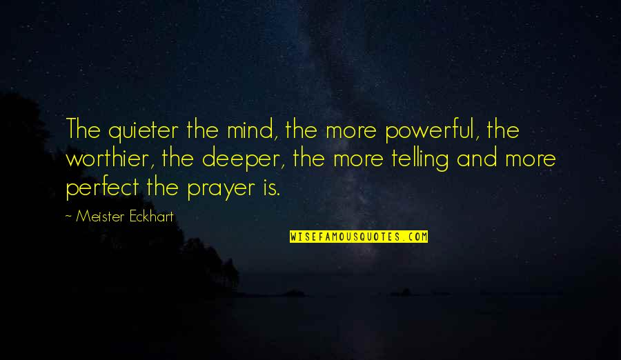 Ascholastic Quotes By Meister Eckhart: The quieter the mind, the more powerful, the