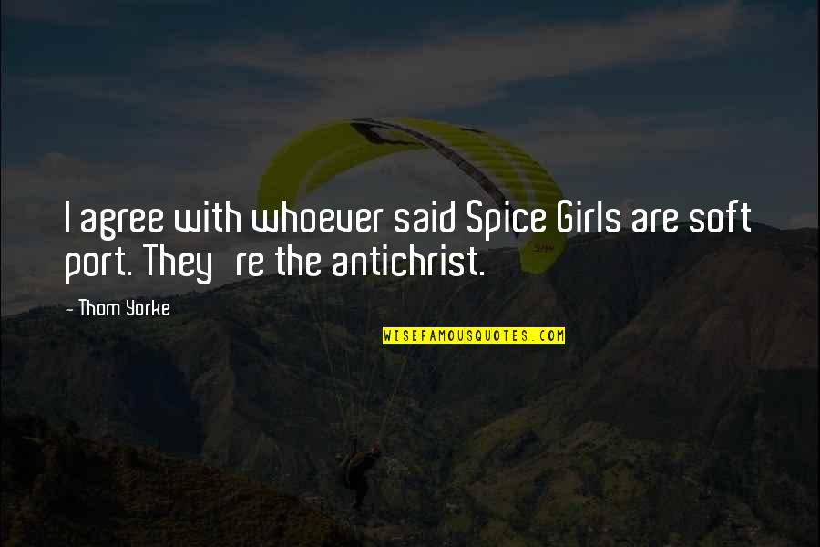 Ascholastic Quotes By Thom Yorke: I agree with whoever said Spice Girls are