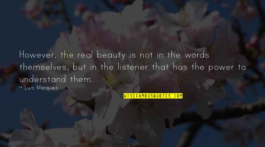 Asetians Quotes By Luis Marques: However, the real beauty is not in the