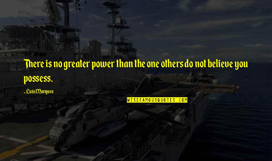 Asetians Quotes By Luis Marques: There is no greater power than the one