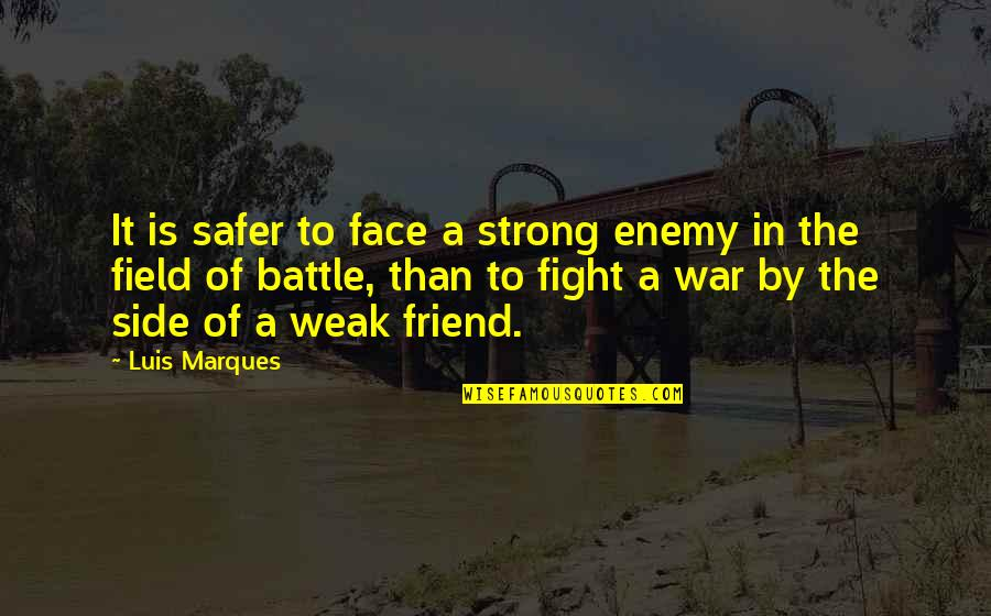 Asetians Quotes By Luis Marques: It is safer to face a strong enemy