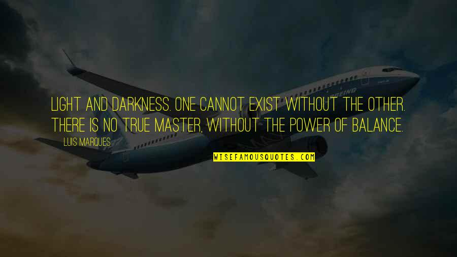 Asetians Quotes By Luis Marques: Light and Darkness. One cannot exist without the