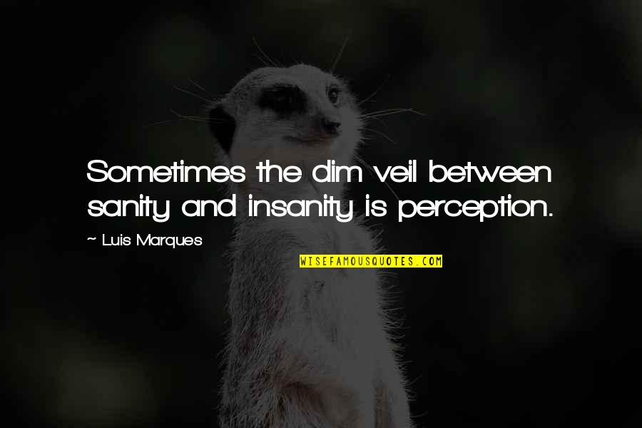 Asetians Quotes By Luis Marques: Sometimes the dim veil between sanity and insanity