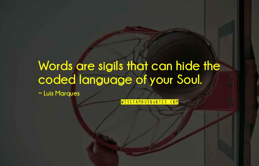 Asetians Quotes By Luis Marques: Words are sigils that can hide the coded