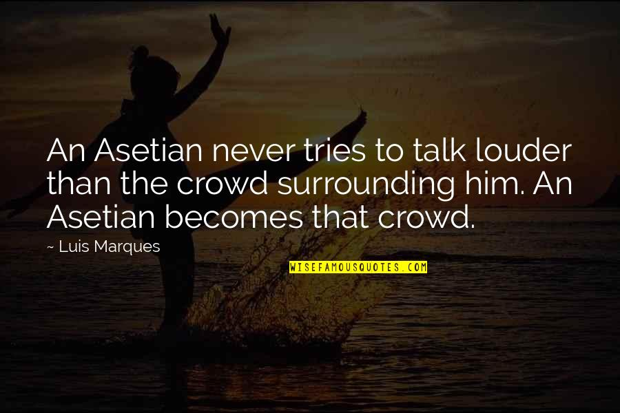 Asetians Quotes By Luis Marques: An Asetian never tries to talk louder than