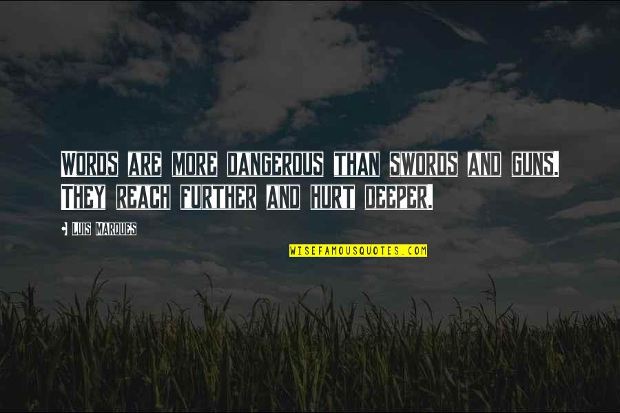 Asetians Quotes By Luis Marques: Words are more dangerous than swords and guns.